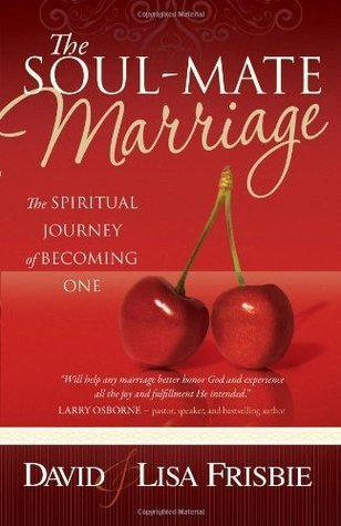 The Soul-Mate Marriage: The Spiritual Journey of Becoming One  by  David Frisbie