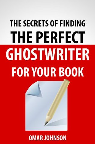 The Secrets of Finding The Perfect Ghostwriter For Your Book Omar Johnson