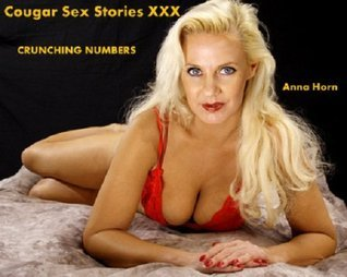 Cougar Sex Stories XXX: Crunching Numbers  by  Anna Horn