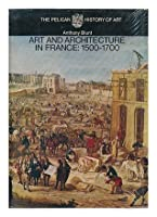 Art and Architecture in France, 1500-1700 (Pelican History of Art)
