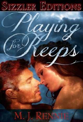 Playing For Keeps: An Erotic Romance Of Bondage And More M.J. Rennie