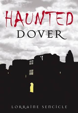 Haunted Dover  by  Lorraine Sencicle