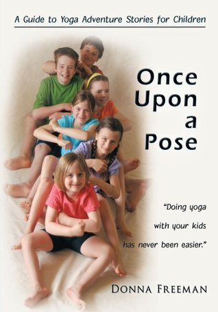 Once Upon a Pose:A Guide to Yoga Adventure Stories for Children  by  Donna Freeman