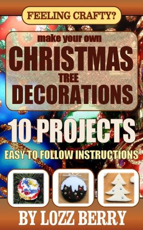 Feeling Crafty? Make Your Own Christmas Tree Decorations Lozz Berry