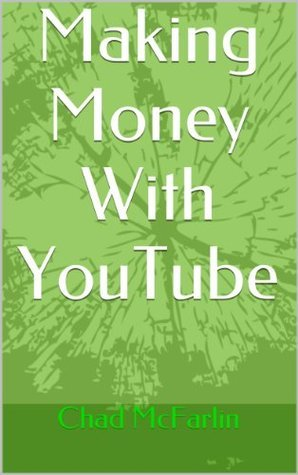 Making Money With YouTube  by  Chad McFarlin