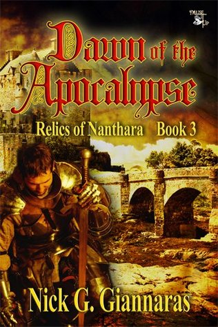 Dawn of the Apocalypse (The Relics of Nanthara Series)  by  Nick G. Giannaras