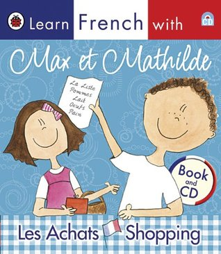 Learn French with Max et Mathilde: Les Achats - Shopping (Book and CD)  by  Vivienne Creevey