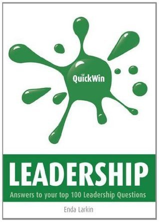 Quick Win Leadership: Answers to Your Top 100 Leadership Questions  by  Enda Larkin