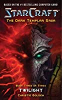 StarCraft: Dark Templar--Twilight: Twilight Bk. 3