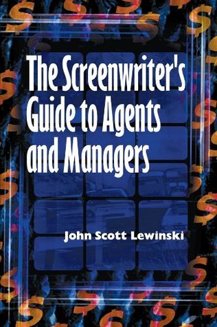 The Screenwriters Guide to Agents and Managers John Scott Lewinski