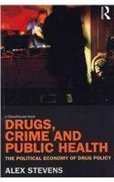 Drugs, Crime and Public Health: The Political Economy of Drug Policy  by  Alex Stevens