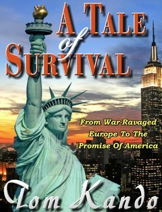 A Tale of Survival: From War Ravaged Europe to the Promise of America  by  Thomas Kando