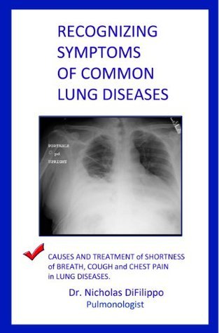 Recognizing Symptoms of Common Lung Diseases: Causes and Treatment of Shortness of Breath, Cough, and Chest Pain in Lung Diseases Nicholas DiFilippo