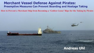 Merchant Vessel Defense Against Pirates: Preemptive Measures Can Prevent Boarding and Hostage Taking Andreas Uhl