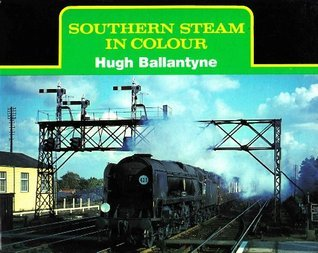 Southern Steam In Colour Hugh Ballantyne