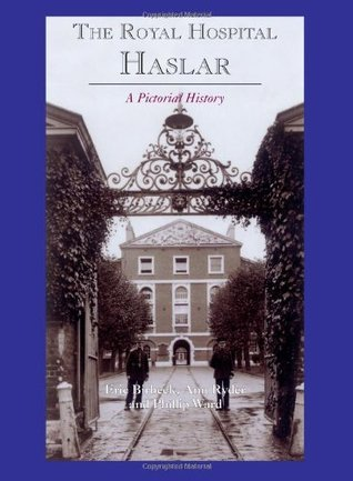 The Royal Hospital Haslar: A Pictorial History Eric Birbeck