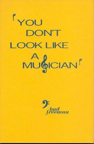 You Dont Look Like A Musician  by  Bud Freeman
