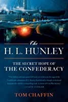 The H. L. Hunley: The Secret Hope of the Confederacy