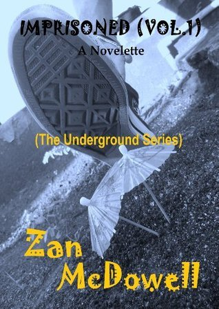 Imprisoned (Vol.1) (A Novelette) (The Underground Series)  by  Zan Mcdowell