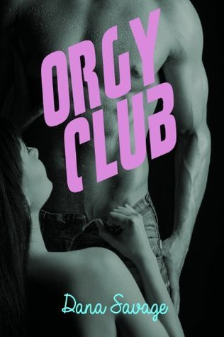 Orgy Club Dana Savage