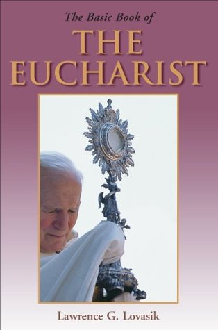 Basic Book of the Eucharist  by  Lawrence Lovasik