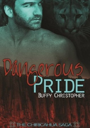 Dangerous Pride (The Chiricahua Saga) Buffy Christopher