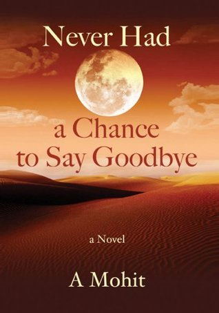 Never Had A Chance To Say Goodbye  by  A. Mohit