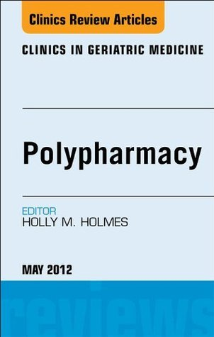 Polypharmacy, An Issue of Clinics in Geriatric Medicine  by  Holly Holmes