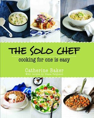 The Solo Chef  by  Catherine Baker