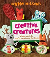 Donna Wilson's Creative Creatures: A Step-By-Step Guide to Making Your Own Creations. by Donna Wilson