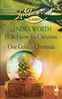 I'll Be Home for Christmas and One Golden Christmas (Mills & Boon Love Inspired): I'll Be Home For Christmas / One Golden Christmas