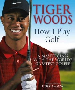 Tiger Woods: How I Play Golf Tiger Woods