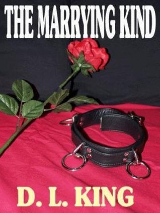 The Marying Kind: A Tale of Dominance and Submission D.L. King