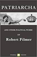 Patriarcha and other Political Writings [Annotated]