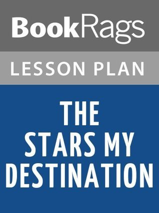 The Stars My Destination  by  Alfred Bester Lesson Plans by BookRags