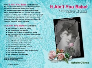 It Aint You Babe, A Womans Guide to Surviving Infidelity and Divorce  by  Isabelle OShea