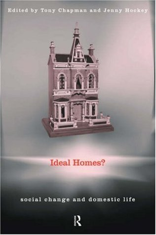 Ideal Homes?: Social Change and the Experience of the Home  by  Tony Chapman