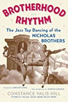 Brotherhood In Rhythm: The Jazz Tap Dancing of the Nicholas Brothers