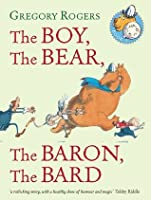 The Boy, the Bear, the Baron, the Bard. Gregory Rogers
