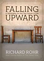 Falling Upward: A Spirituality for the Two Halves of Life Rohr, Richard  Apr-19-2011 Hardcover