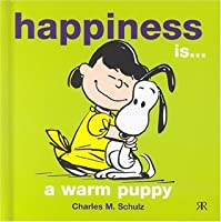 Happiness Is - A Warm Puppy. Charles M. Schulz
