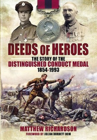 Deeds of Heroes: The Story of the Distinguished Conduct Medal 1854-1993  by  Matthew Richardson