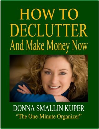 How to De-clutter and Make Money Now: Turn Clutter Into Cash with The One-Minute Organizer  by  Donna Smallin Kuper