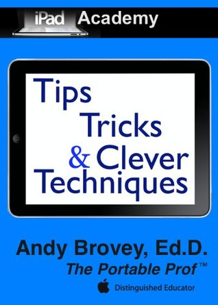 iPad Academy: Tips, Tricks & Clever Techniques  by  Andy Brovey