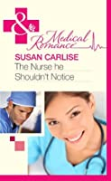 The Nurse He Shouldn't Notice (Mills & Boon Medical)