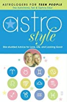 Astrostyle: Star-Studded Advice for Love, Life and Looking Good