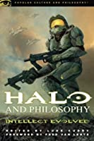 Halo and Philosophy: Intellect Evolved (Popular Culture and Philosophy)