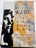 Bitter Fame: A Life Of Sylvia Plath