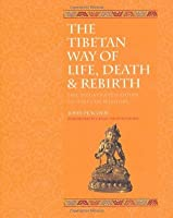 The Tibetan Way of Life, Death and Rebirth: The Illustrated Guide to Tibetan Wisdom