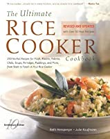 The Ultimate Rice Cooker Cookbook: 250 No-Fail Recipes for Pilafs, Risottos, Polenta, Chilis, Soups, Porridges, Puddings, and More, fro (Non)